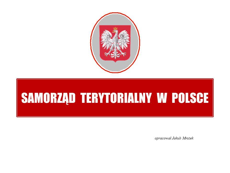 SAMORZĄD TERYTORIALNY W POLSCE opracował Jakub Mrożek