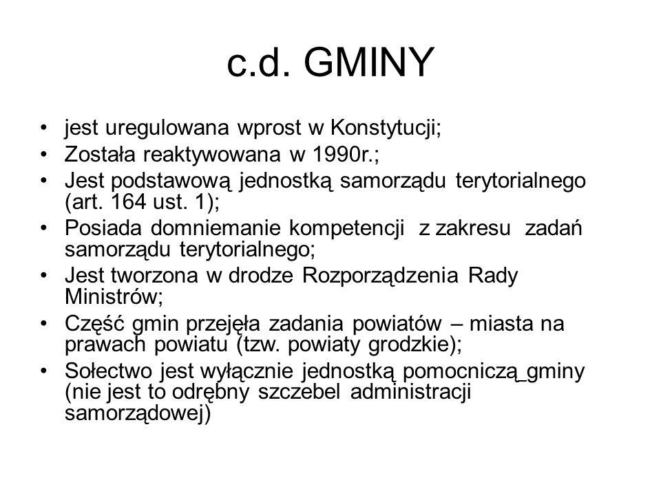 c.d. GMINY jest uregulowana wprost w Konstytucji; Została reaktywowana w 1990r.; Jest podstawową jednostką samorządu terytorialnego (art. 164 ust. 1);