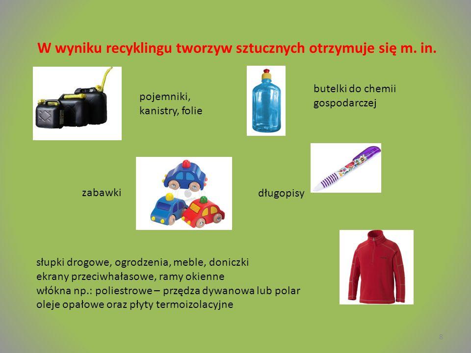 8 W wyniku recyklingu tworzyw sztucznych otrzymuje się m.