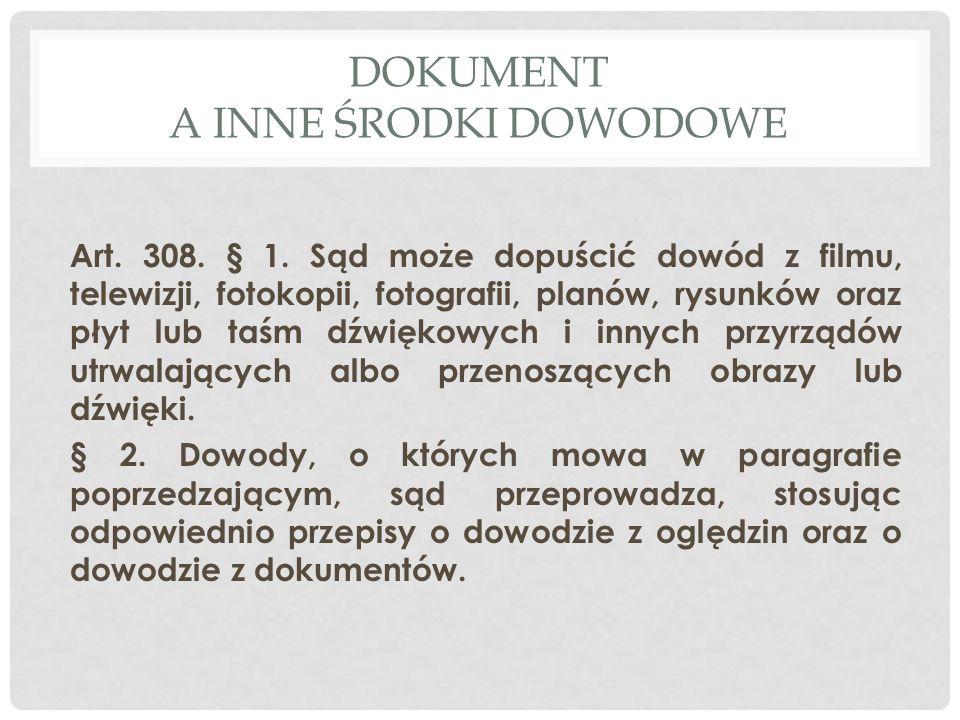 DOKUMENT A INNE ŚRODKI DOWODOWE Art.308. § 1.