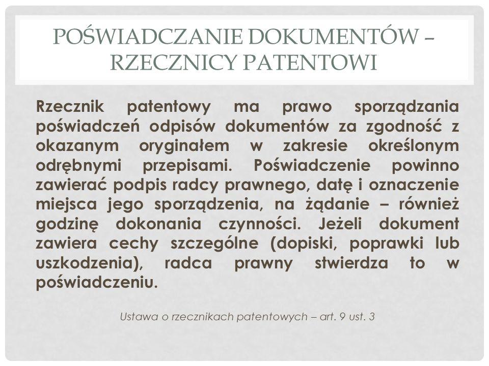 POŚWIADCZANIE DOKUMENTÓW – RZECZNICY PATENTOWI Rzecznik patentowy ma prawo sporządzania poświadczeń odpisów dokumentów za zgodność z okazanym oryginałem w zakresie określonym odrębnymi przepisami.