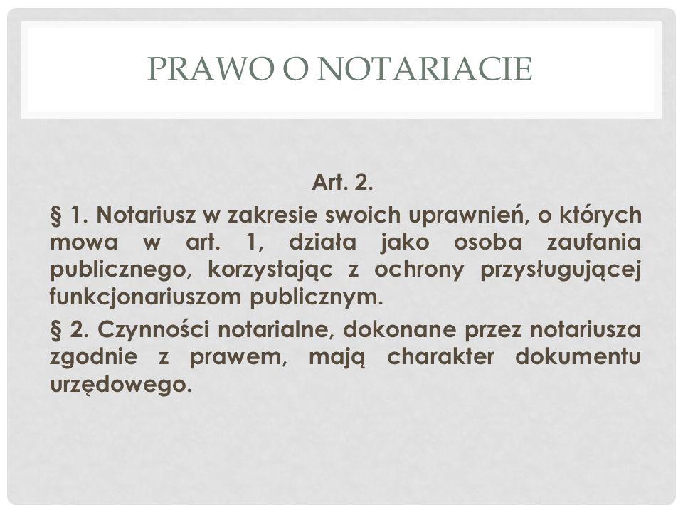 PRAWO O NOTARIACIE Art.2. § 1. Notariusz w zakresie swoich uprawnień, o których mowa w art.