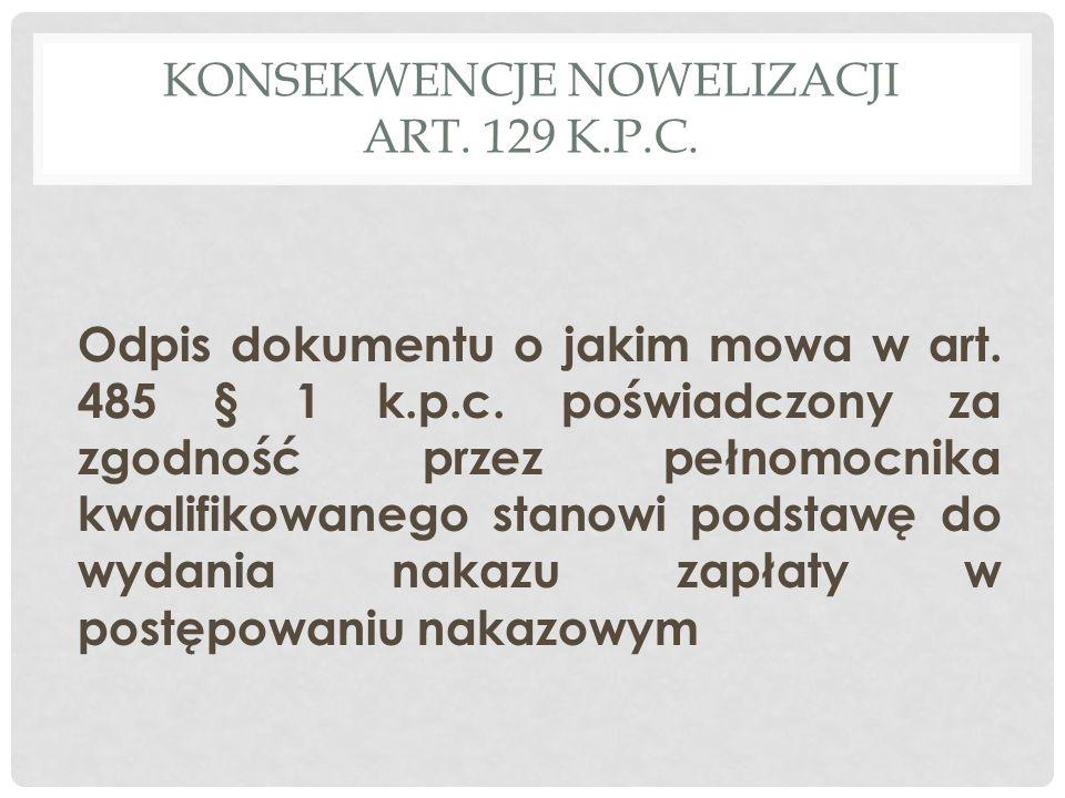 KONSEKWENCJE NOWELIZACJI ART.129 K.P.C. Odpis dokumentu o jakim mowa w art.