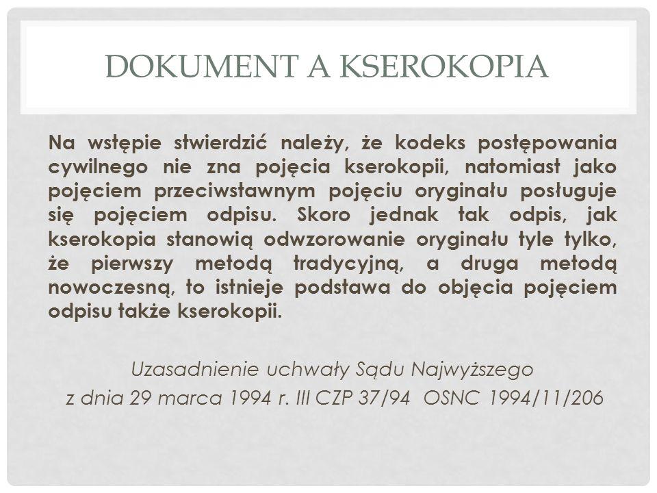 DOKUMENT A KSEROKOPIA Na wstępie stwierdzić należy, że kodeks postępowania cywilnego nie zna pojęcia kserokopii, natomiast jako pojęciem przeciwstawnym pojęciu oryginału posługuje się pojęciem odpisu.