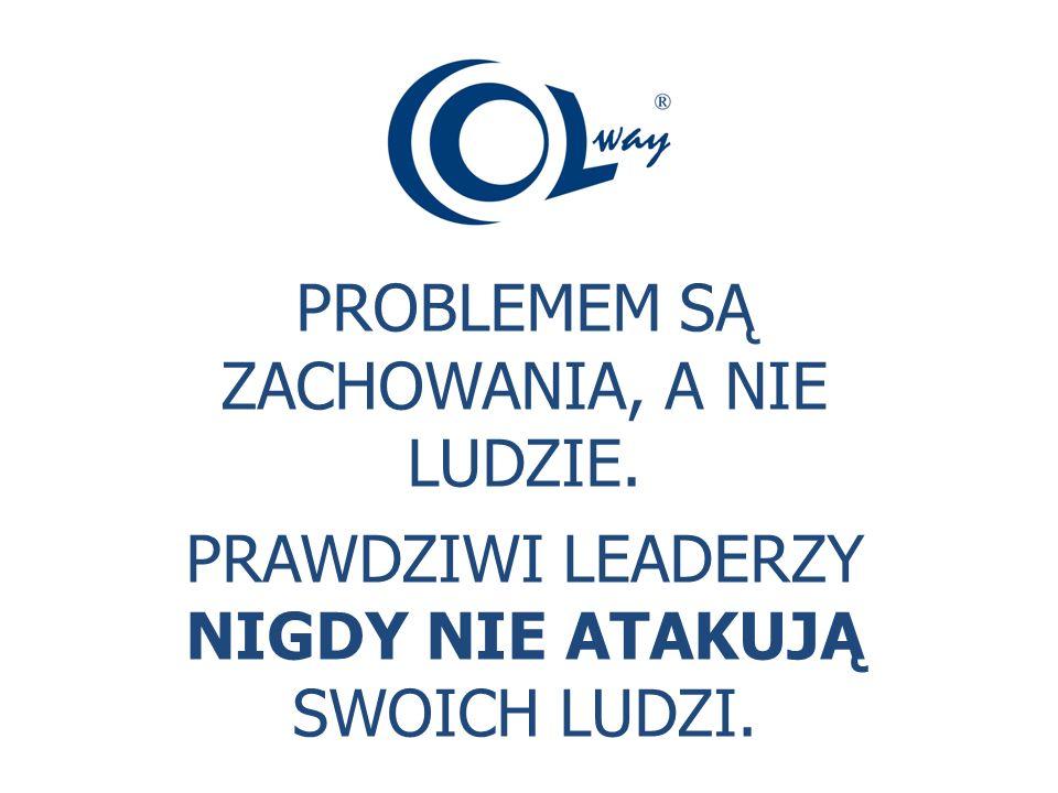 PROBLEMEM SĄ ZACHOWANIA, A NIE LUDZIE. PRAWDZIWI LEADERZY NIGDY NIE ATAKUJĄ SWOICH LUDZI.