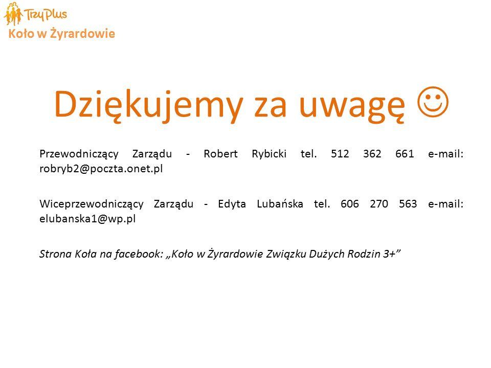 Koło w Żyrardowie Dziękujemy za uwagę Przewodniczący Zarządu - Robert Rybicki tel.