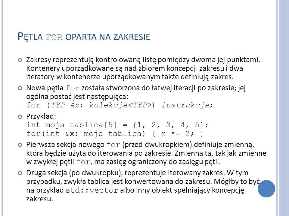 P ĘTLA FOR OPARTA NA ZAKRESIE Zakresy reprezentują kontrolowaną listę pomiędzy dwoma jej punktami. Kontenery uporządkowane są nad zbiorem koncepcji za