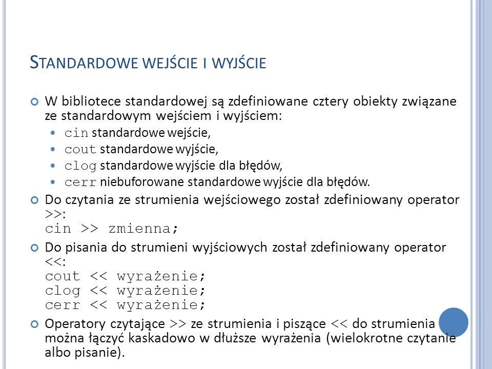 S TANDARDOWE WEJŚCIE I WYJŚCIE W bibliotece standardowej są zdefiniowane cztery obiekty związane ze standardowym wejściem i wyjściem: cin standardowe