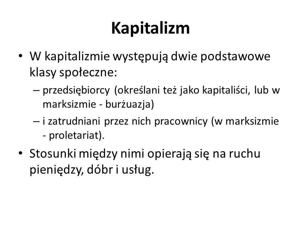 Kapitalizm W kapitalizmie występują dwie podstawowe klasy społeczne: – przedsiębiorcy (określani też jako kapitaliści, lub w marksizmie - burżuazja) –