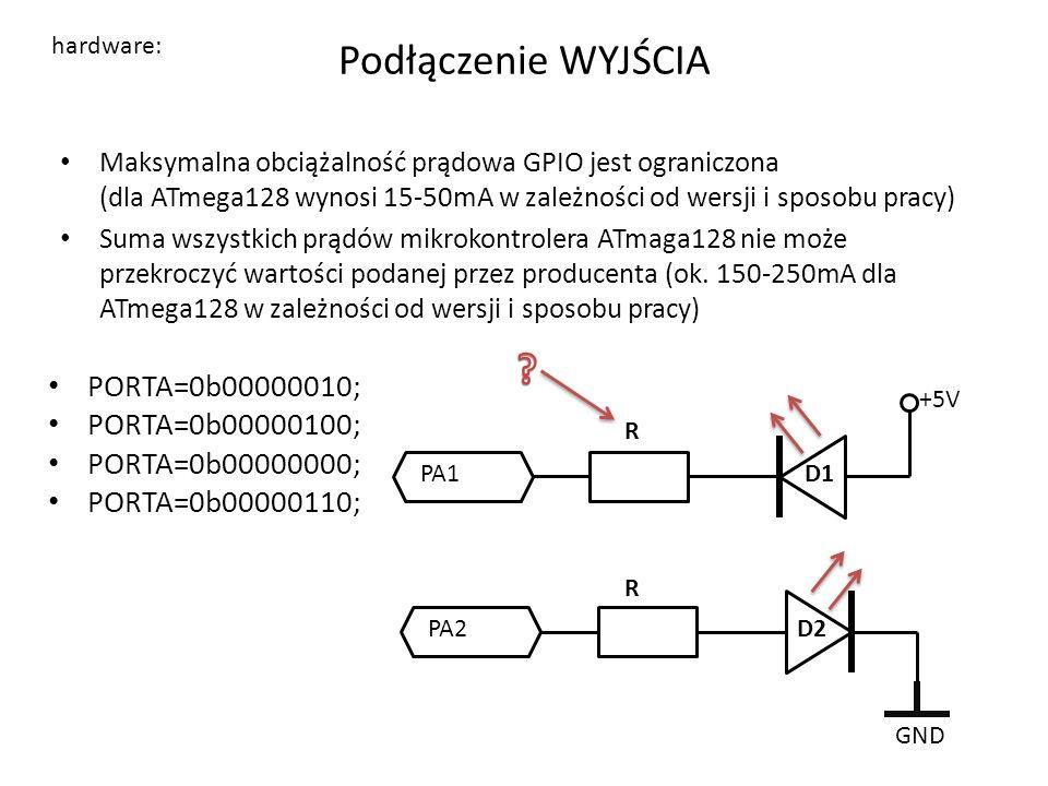 Podłączenie WYJŚCIA Maksymalna obciążalność prądowa GPIO jest ograniczona (dla ATmega128 wynosi 15-50mA w zależności od wersji i sposobu pracy) Suma wszystkich prądów mikrokontrolera ATmaga128 nie może przekroczyć wartości podanej przez producenta (ok.