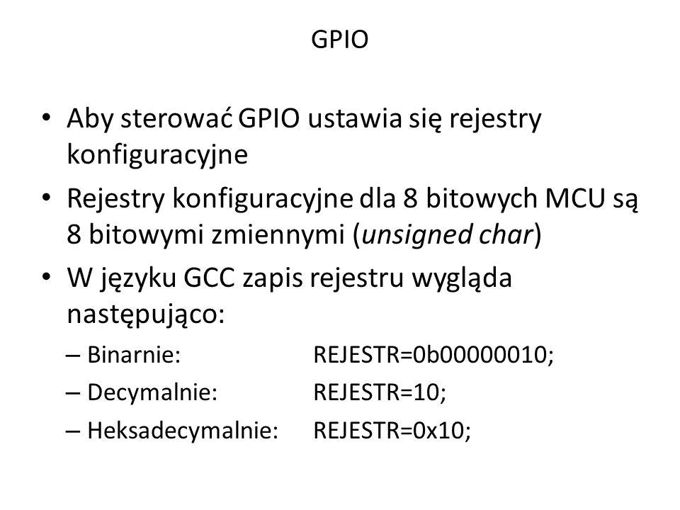 GPIO Aby sterować GPIO ustawia się rejestry konfiguracyjne Rejestry konfiguracyjne dla 8 bitowych MCU są 8 bitowymi zmiennymi (unsigned char) W języku GCC zapis rejestru wygląda następująco: – Binarnie: REJESTR=0b00000010; – Decymalnie: REJESTR=10; – Heksadecymalnie: REJESTR=0x10;