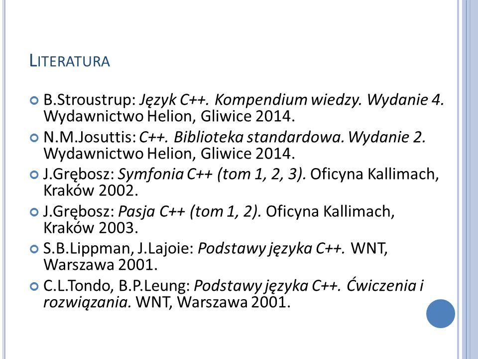 L ITERATURA B.Stroustrup: Język C++. Kompendium wiedzy.