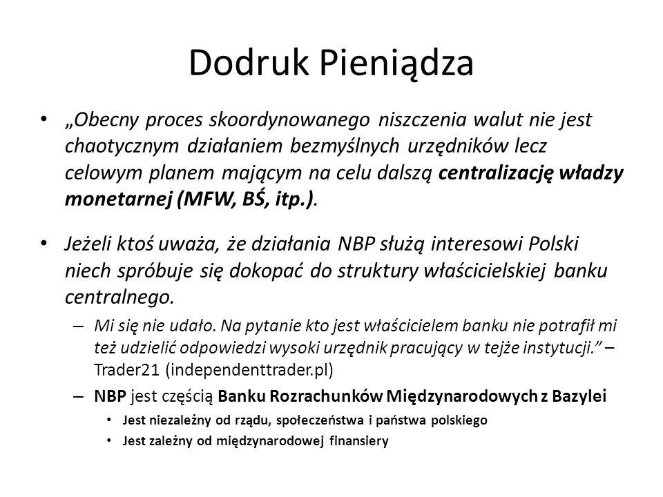 """Dodruk Pieniądza """"Obecny proces skoordynowanego niszczenia walut nie jest chaotycznym działaniem bezmyślnych urzędników lecz celowym planem mającym na celu dalszą centralizację władzy monetarnej (MFW, BŚ, itp.)."""