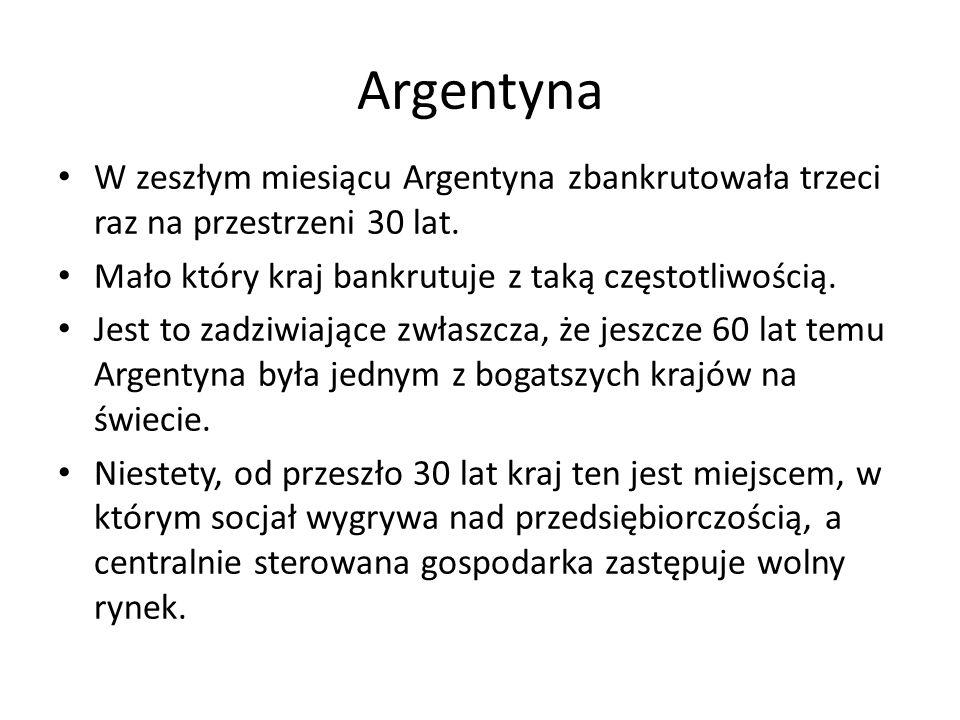 Argentyna W zeszłym miesiącu Argentyna zbankrutowała trzeci raz na przestrzeni 30 lat. Mało który kraj bankrutuje z taką częstotliwością. Jest to zadz
