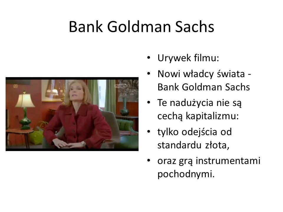 Bank Goldman Sachs Urywek filmu: Nowi władcy świata - Bank Goldman Sachs Te nadużycia nie są cechą kapitalizmu: tylko odejścia od standardu złota, oraz grą instrumentami pochodnymi.