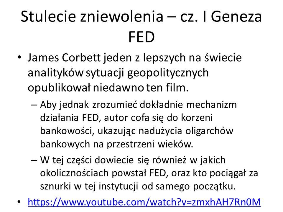 Stulecie zniewolenia – cz. I Geneza FED James Corbett jeden z lepszych na świecie analityków sytuacji geopolitycznych opublikował niedawno ten film. –