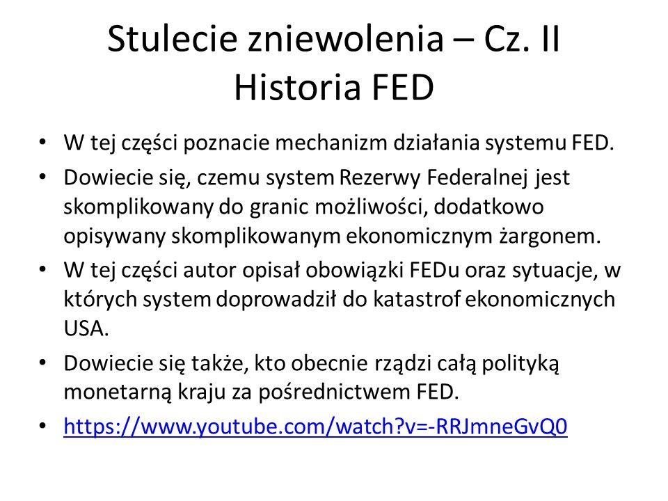 Stulecie zniewolenia – Cz. II Historia FED W tej części poznacie mechanizm działania systemu FED. Dowiecie się, czemu system Rezerwy Federalnej jest s