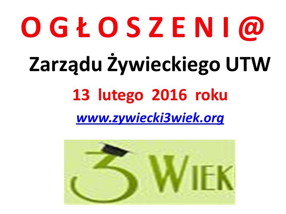 Zarządu Żywieckiego UTW 13 lutego 2016 roku www.zywiecki3wiek.org