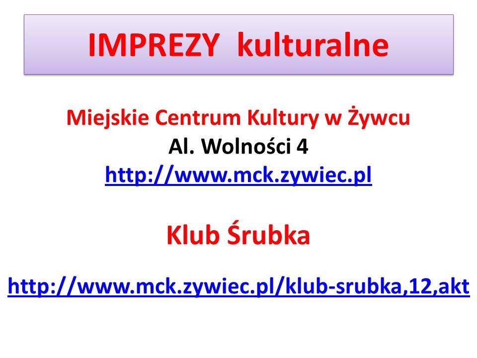 IMPREZY kulturalne Miejskie Centrum Kultury w Żywcu Al. Wolności 4 http://www.mck.zywiec.pl http://www.mck.zywiec.pl Klub Śrubka http://www.mck.zywiec