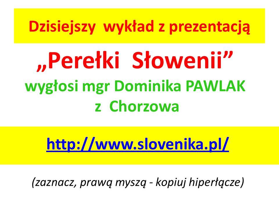"""Dzisiejszy wykład z prezentacją http://www.slovenika.pl/ (zaznacz, prawą myszą - kopiuj hiperłącze) """"Perełki Słowenii wygłosi mgr Dominika PAWLAK z Chorzowa"""