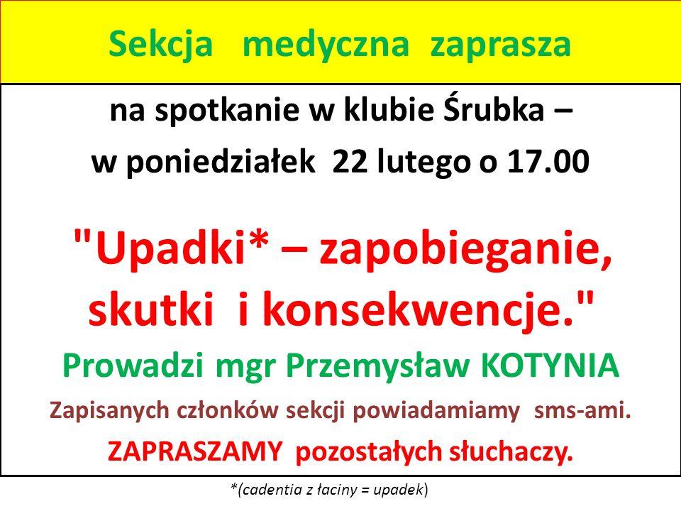 Sekcja medyczna zaprasza na spotkanie w klubie Śrubka – w poniedziałek 22 lutego o 17.00 Prowadzi mgr Przemysław KOTYNIA Zapisanych członków sekcji powiadamiamy sms-ami.