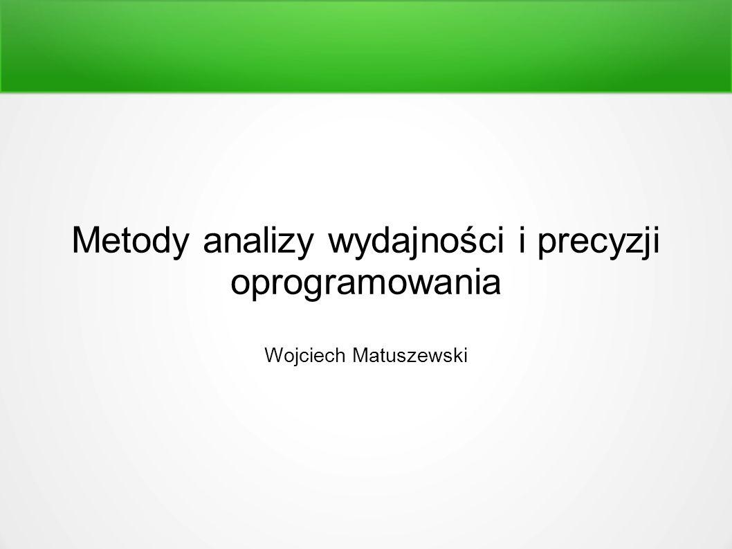 Metody analizy wydajności i precyzji oprogramowania Wojciech Matuszewski
