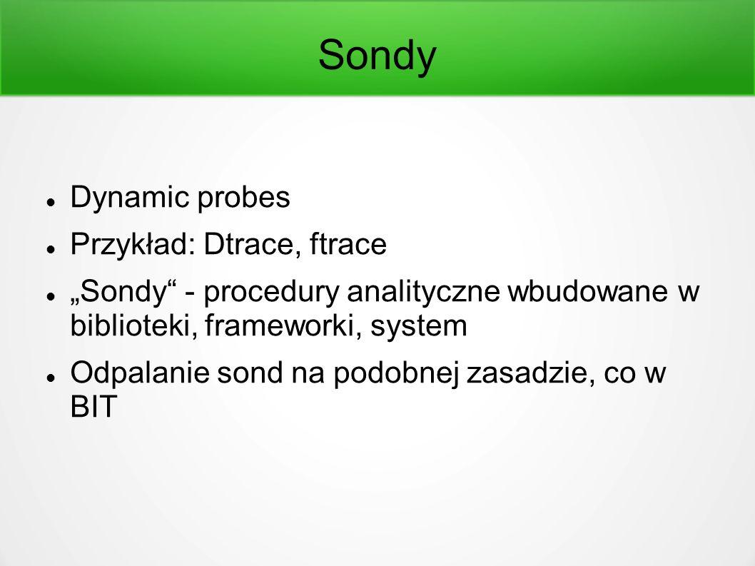"""Sondy Dynamic probes Przykład: Dtrace, ftrace """"Sondy - procedury analityczne wbudowane w biblioteki, frameworki, system Odpalanie sond na podobnej zasadzie, co w BIT"""