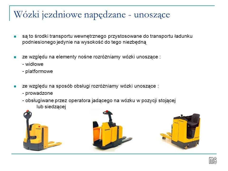 Wózki jezdniowe napędzane - unoszące są to środki transportu wewnętrznego przystosowane do transportu ładunku podniesionego jedynie na wysokość do teg