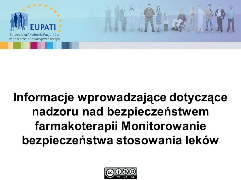 Europejska Akademia Pacjentów w obszarze innowacyjnych terapii Informacje wprowadzające dotyczące nadzoru nad bezpieczeństwem farmakoterapii Monitorowanie bezpieczeństwa stosowania leków