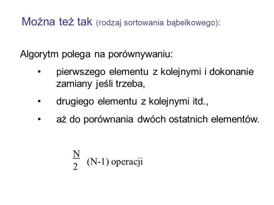 Algorytm polega na porównywaniu: pierwszego elementu z kolejnymi i dokonanie zamiany jeśli trzeba, drugiego elementu z kolejnymi itd., aż do porównania dwóch ostatnich elementów.