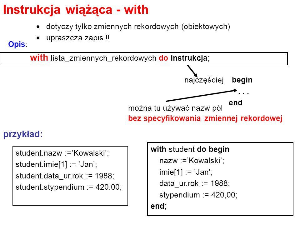 Instrukcja wiążąca - with  dotyczy tylko zmiennych rekordowych (obiektowych)  upraszcza zapis !.