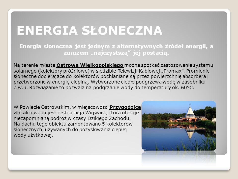 """ENERGIA SŁONECZNA Energia słoneczna jest jednym z alternatywnych źródeł energii, a zarazem """"najczystszą"""" jej postacią. Na terenie miasta Ostrowa Wielk"""