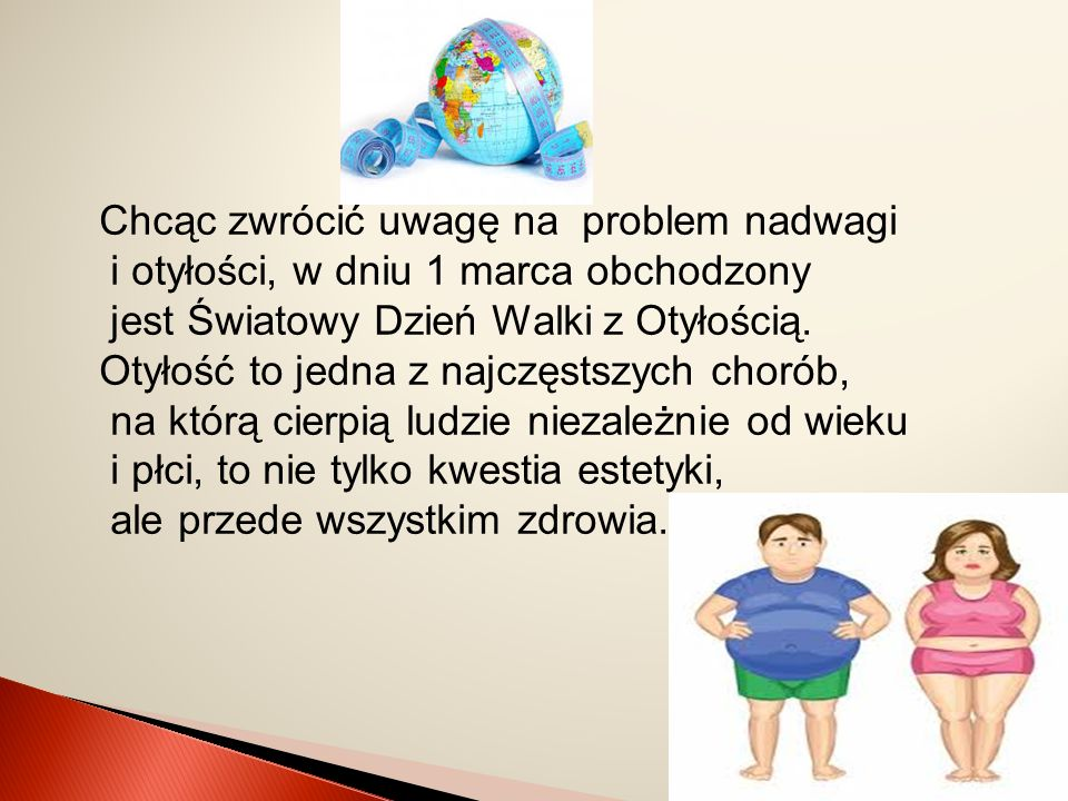 Chcąc zwrócić uwagę na problem nadwagi i otyłości, w dniu 1 marca obchodzony jest Światowy Dzień Walki z Otyłością. Otyłość to jedna z najczęstszych c