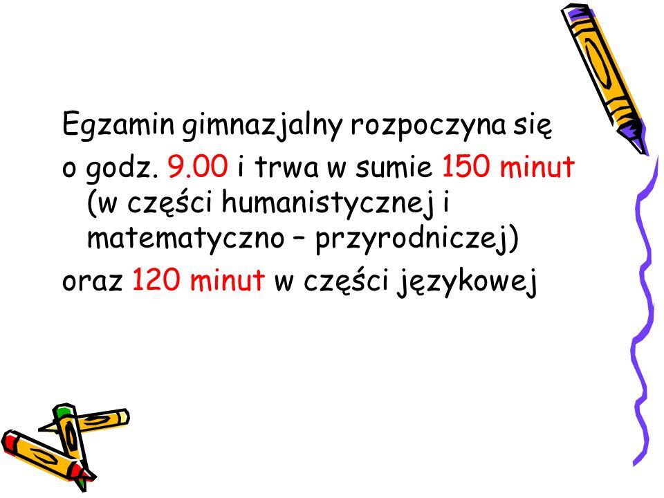 Część humanistyczna składa się z dwóch etapów: * historia i wiedza o społeczeństwie (9.00 – 10.00) * język polski (1 1.