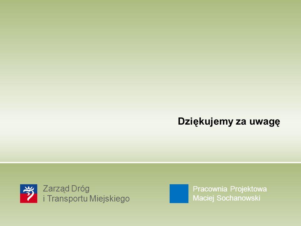 Zarząd Dróg i Transportu Miejskiego Pracownia Projektowa Maciej Sochanowski Dziękujemy za uwagę