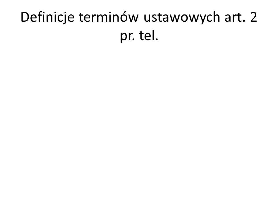 Definicje terminów ustawowych art. 2 pr. tel.