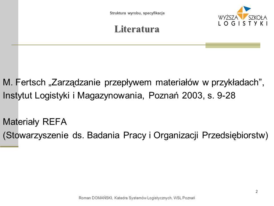 """2 Struktura wyrobu, specyfikacje Roman DOMAŃSKI, Katedra Systemów Logistycznych, WSL Poznań Literatura M. Fertsch """"Zarządzanie przepływem materiałów w"""