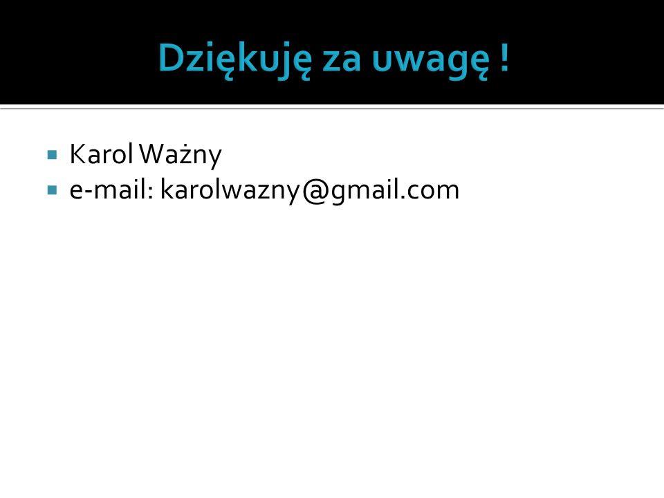  Karol Ważny  e-mail: karolwazny@gmail.com