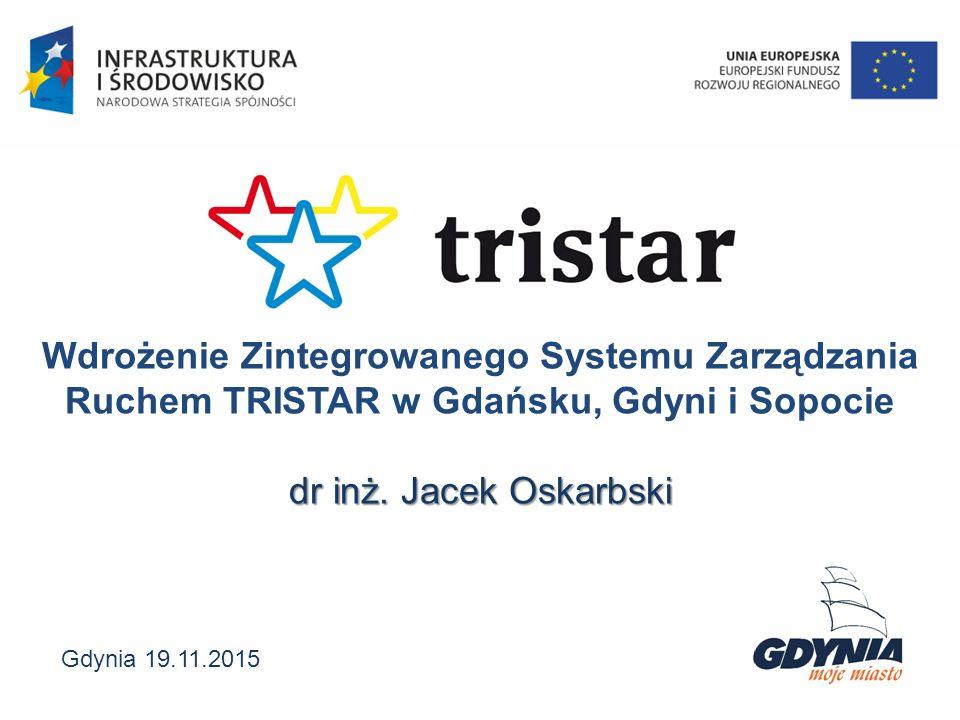 Wdrożenie Zintegrowanego Systemu Zarządzania Ruchem TRISTAR w Gdańsku, Gdyni i Sopocie dr inż. Jacek Oskarbski Gdynia 19.11.2015