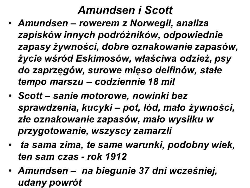 Amundsen i Scott Amundsen – rowerem z Norwegii, analiza zapisków innych podróżników, odpowiednie zapasy żywności, dobre oznakowanie zapasów, życie wśr