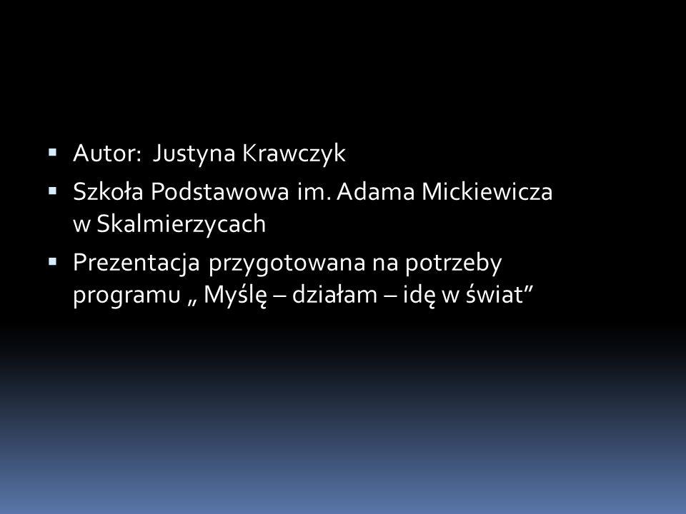 """ Autor: Justyna Krawczyk  Szkoła Podstawowa im. Adama Mickiewicza w Skalmierzycach  Prezentacja przygotowana na potrzeby programu """" Myślę – działam"""