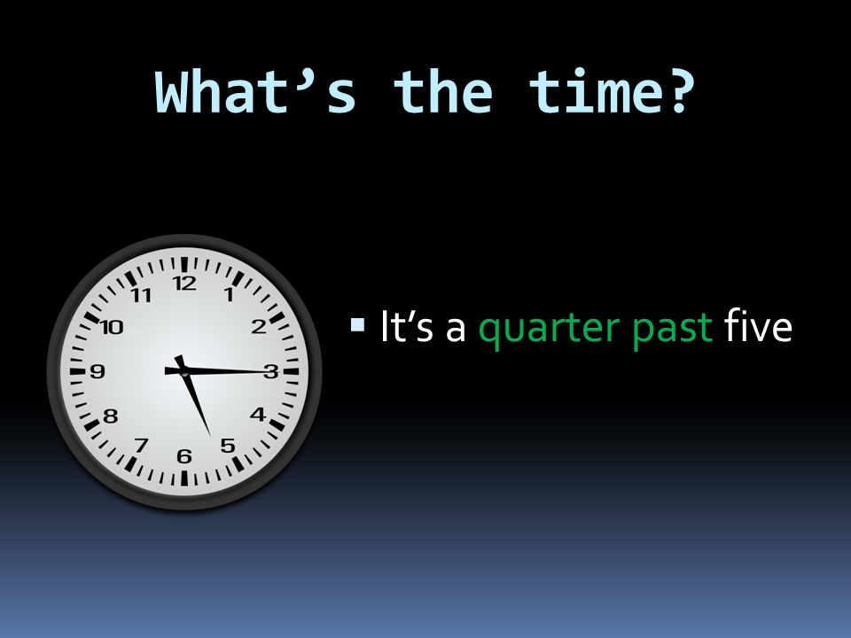 What's the time?  It's half past twelve