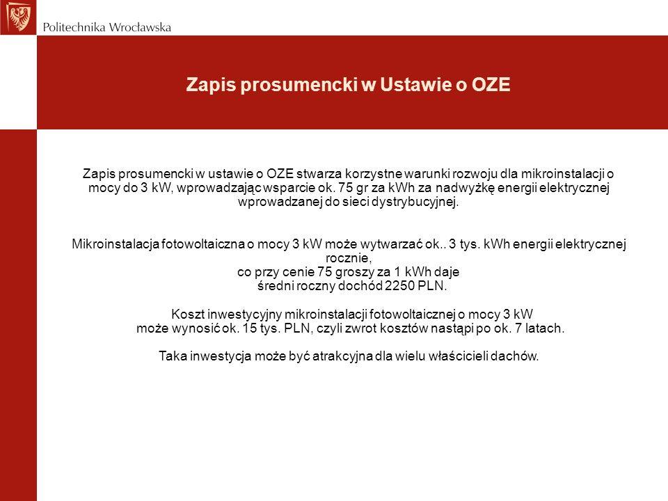 Zapis prosumencki w Ustawie o OZE Zapis prosumencki w ustawie o OZE stwarza korzystne warunki rozwoju dla mikroinstalacji o mocy do 3 kW, wprowadzając wsparcie ok.