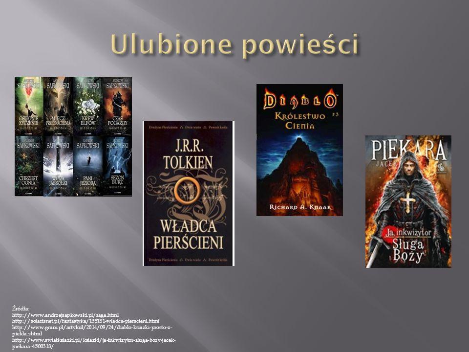 Źródła: http://www.andrzejsapkowski.pl/saga.html http://solarisnet.pl/fantastyka/138181-wladca-pierscieni.html http://www.gram.pl/artykul/2014/09/24/diablo-ksiazki-prosto-z- piekla.shtml http://www.swiatksiazki.pl/ksiazki/ja-inkwizytor-sluga-bozy-jacek- piekara-4500318/