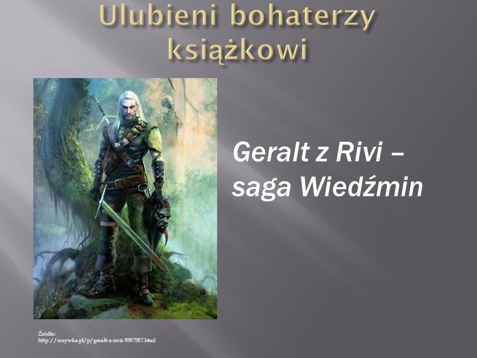 Geralt z Rivi – saga Wiedźmin Źródło: http://zszywka.pl/p/geralt-z-rivii-9397587.html