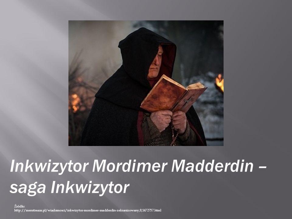 Inkwizytor Mordimer Madderdin – saga Inkwizytor Źródło: http://menstream.pl/wiadomosci/inkwizytor-mordimer-madderdin-zekranizowany,0,1472757.html