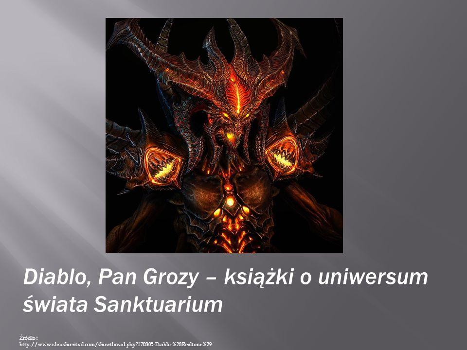 Diablo, Pan Grozy – książki o uniwersum świata Sanktuarium Źródło : http://www.zbrushcentral.com/showthread.php 170805-Diablo-%28Realtime%29