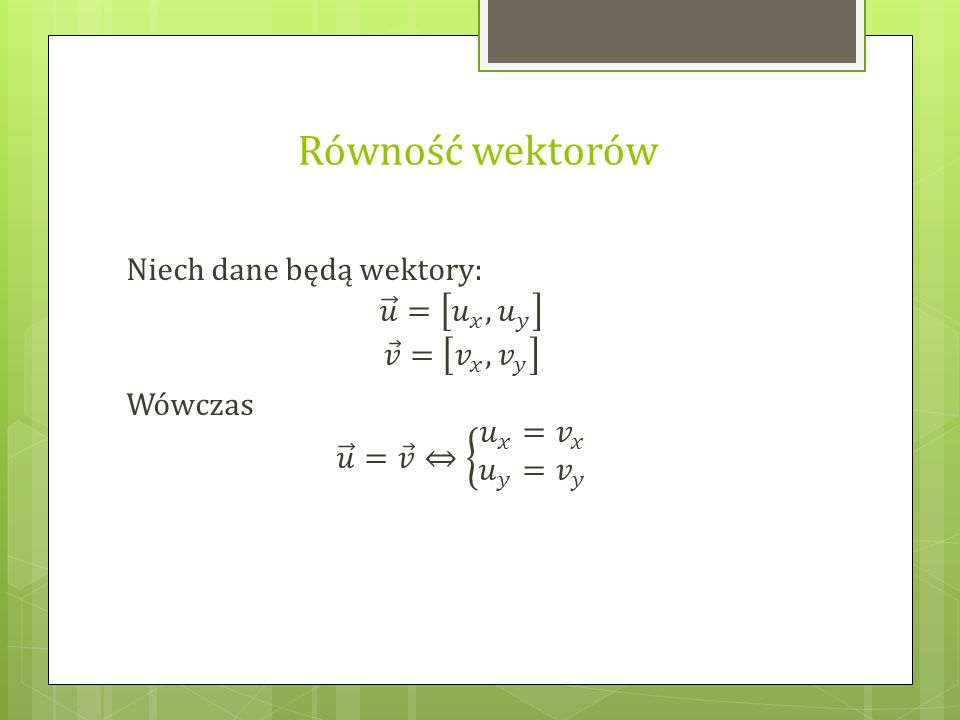 Wektory przeciwne Dwa wektory są przeciwne, gdy ich odpowiednie współrzędne są liczbami przeciwnymi.