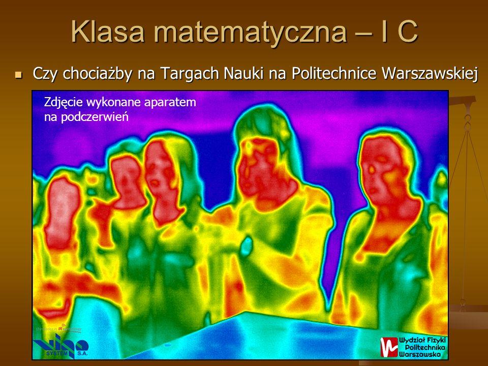 Klasa matematyczna – I C Czy chociażby na Targach Nauki na Politechnice Warszawskiej Czy chociażby na Targach Nauki na Politechnice Warszawskiej Zdjęcie wykonane aparatem na podczerwień