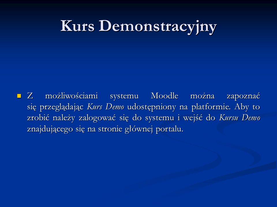 Kurs Demonstracyjny Z możliwościami systemu Moodle można zapoznać się przeglądając Kurs Demo udostępniony na platformie.